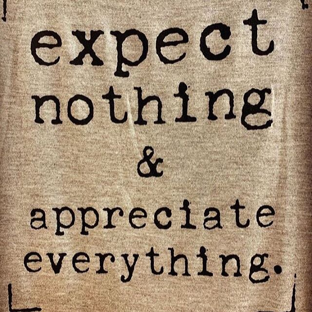 Lower your expectations/ EXPECT NOTHING but appreciate everything you're given... ******************************** This #touched me because I've felt this way for awhile and after realized it, it made me so much #happier.  May it be our family, friends, neighbors or whomever - we have thoughts about what people SHOULD BE yet we don't want to be judged (and to be taken as an #individual). Once you free yourself of this way of thinking & someone is kind to you, you #realize- that person didn't have to do that for me/ect. It made me find #humanity . . . #expectations #REPOST via  @queenbenita  #clarity #mentalclarity #gratitude #grateful #gratefulheart #behumble #appreciation #appreciative #love #care #motivational #motivation #motivationalquotes #motivations #lether #positivethinking #vibes #positivevibes #likeforlike #followforlike #appreciateeverything #expectnothing #appreciative