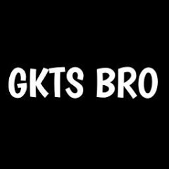 GKTS BRO All Video