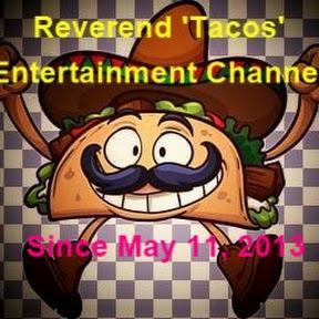 Reverend 'Tacos' Entertainment Channel