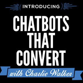 ChatBots That Convert with Charlie Walker