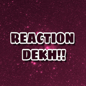 Reaction Dekh!!