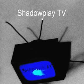 Shadowplay TV