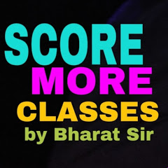 SCORE MORE CLASSES: by Bharat Sir