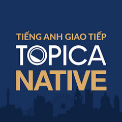 Tiếng Anh Giao tiếp cùng TOPICA Native