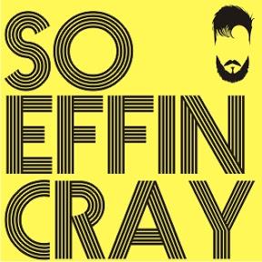 So Effin Cray