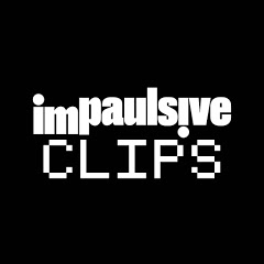 Impaulsive Clips