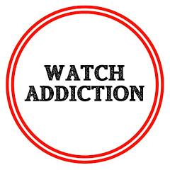 Watch Addiction Watch Reviews