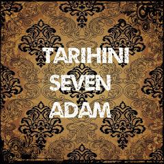 TARİHİNİ SEVEN ADAM