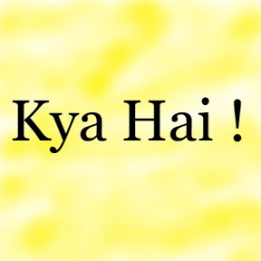Kya Hai !