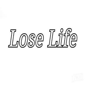 Lose life