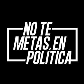 No te metas en política