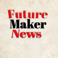 Future maker की हर पल की खबर