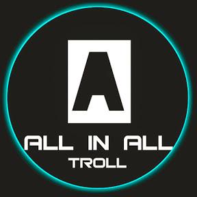 ALL IN ALL TROLL