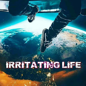 IRRITATING LIFE