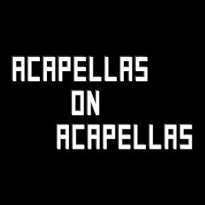 Acapellas on Acapellas