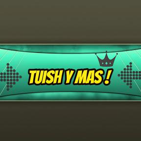 Tuish y mas