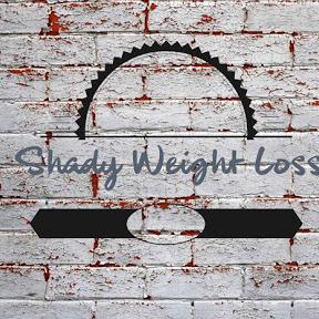 Shady Weight loss