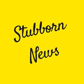 Stubborn News