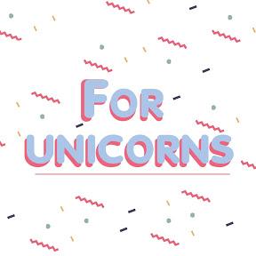 FOR UNICORNS