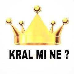 KRAL MI NE ?