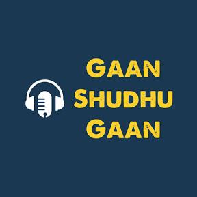 Gaan Shudhu Gaan