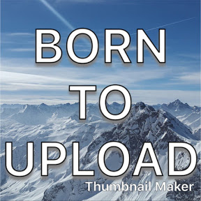 BORN TO UPLOAD