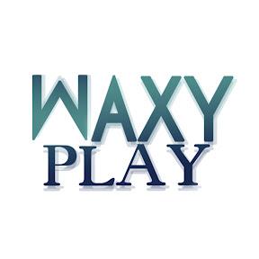 Waxy Play