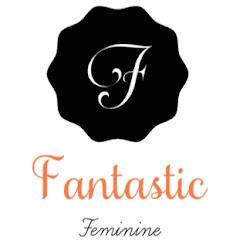 Fantastic Feminine