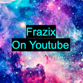 Frazix On Youtube