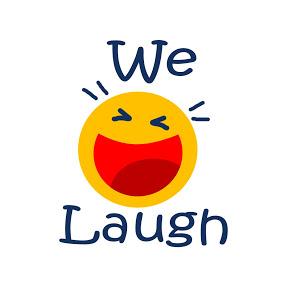 We laugh