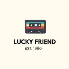 Lucky Friend.