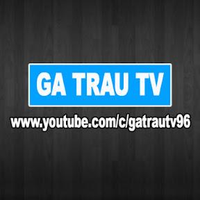 Ga Trau TV