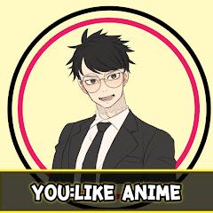 You: Like Anime