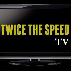 Twice The Speed TV