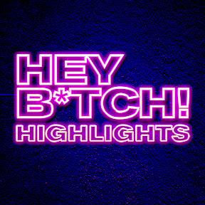 Hey B*tch! Highlights