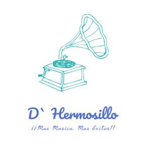 D` Hermosillo ¡¡Mas Musica, Mas Exitos!!