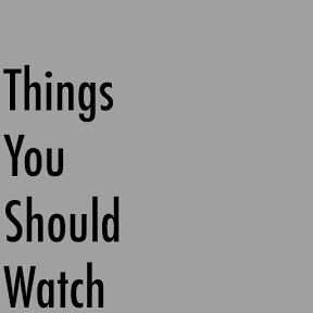 Things You Should Watch