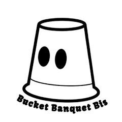 Bucket Banquet Bis