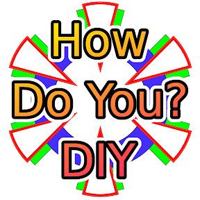 How Do You? DIY