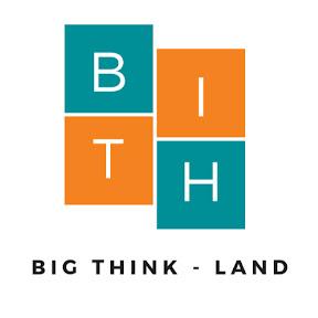 BigThink Land