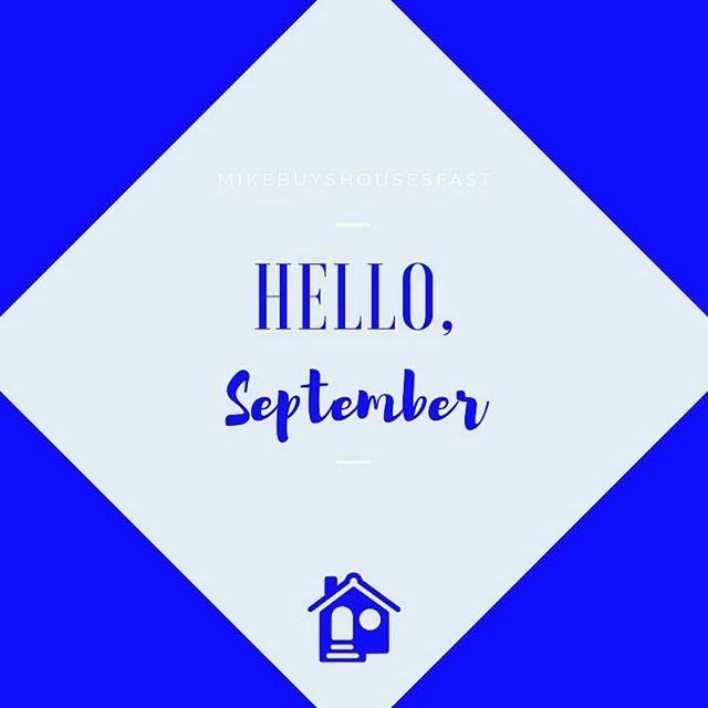 Welcome September!  #wholesome #realestate #realestatewholesaling #entrepreneur #realestateinvestor #investment #cashbuyers #fsbo