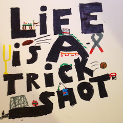 Life Is A Trick Shot