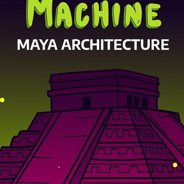The History Machine: Mayan Architecture