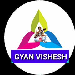 GYAN VISHESH