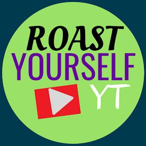 Roast Yourself Yt