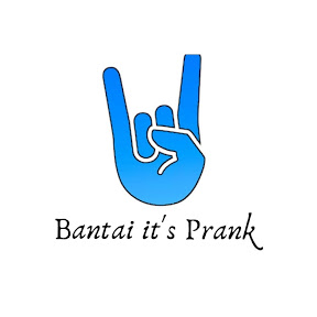 Bantai it's Prank