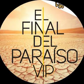 EL FINAL DEL PARAISO VIP