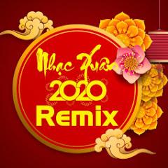 Nhạc Xuân 2020 Remix