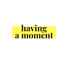 having a moment [sebagai pengingat]