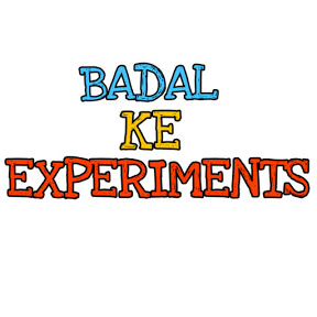 BADAL KE EXPERIMENTS
